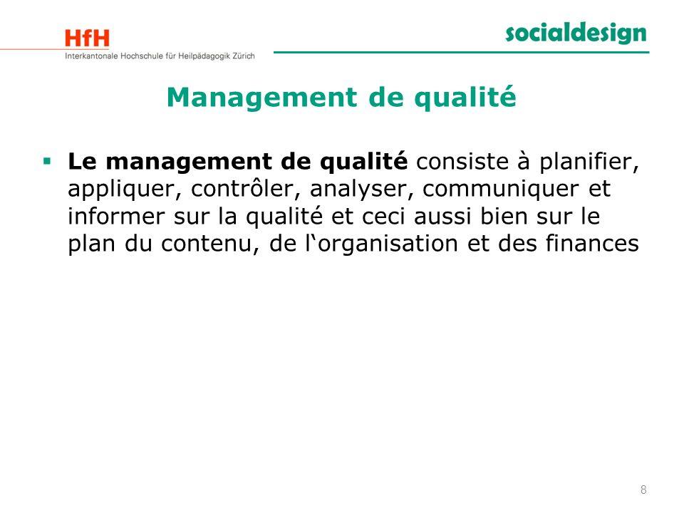8 Management de qualité Le management de qualité consiste à planifier, appliquer, contrôler, analyser, communiquer et informer sur la qualité et ceci