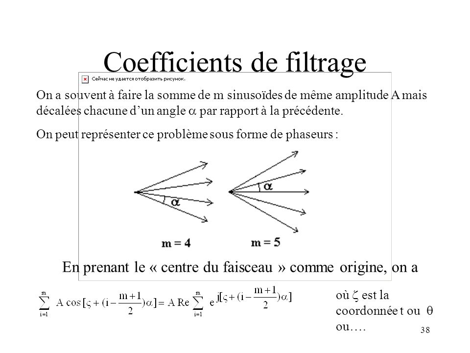 38 Coefficients de filtrage On a souvent à faire la somme de m sinusoïdes de même amplitude A mais décalées chacune dun angle par rapport à la précédente.