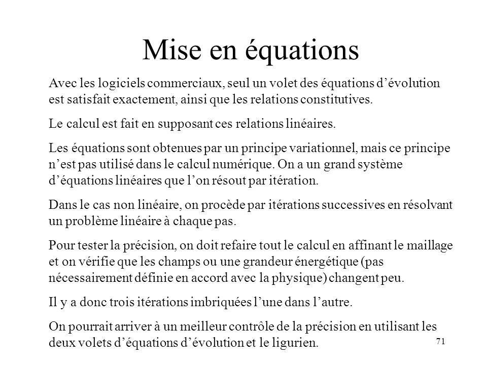 71 Mise en équations Avec les logiciels commerciaux, seul un volet des équations dévolution est satisfait exactement, ainsi que les relations constitutives.
