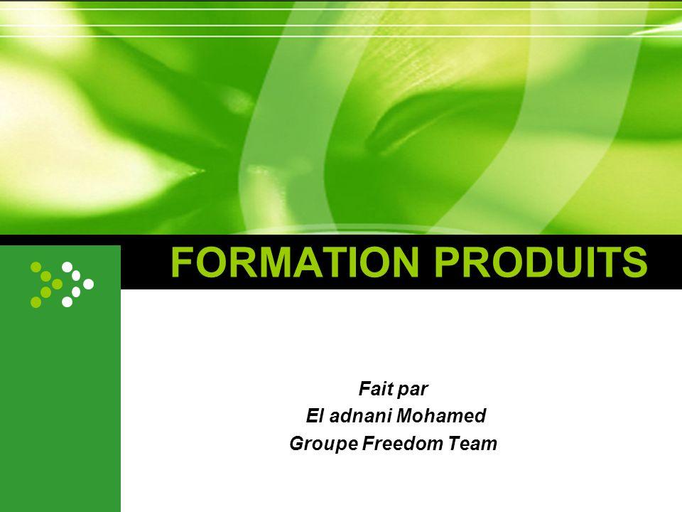 FORMATION PRODUITS Fait par El adnani Mohamed Groupe Freedom Team