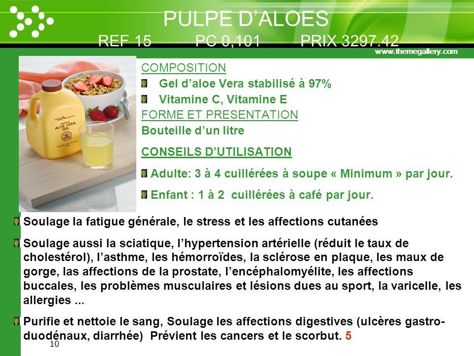 10 PULPE DALOES REF 15 PC 0,101 PRIX 3297.42 COMPOSITION Gel daloe Vera stabilisé à 97% Vitamine C, Vitamine E FORME ET PRESENTATION Bouteille dun lit