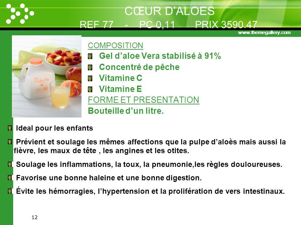 www.themegallery.com 12 CŒUR DALOES REF 77 - PC 0,11 PRIX 3590.47 COMPOSITION Gel daloe Vera stabilisé à 91% Concentré de pêche Vitamine C Vitamine E