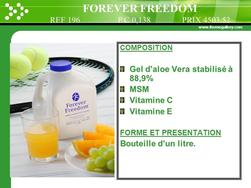 www.themegallery.com COMPOSITION Gel daloe Vera stabilisé à 88,9% MSM Vitamine C Vitamine E FORME ET PRESENTATION Bouteille dun litre. FOREVER FREEDOM