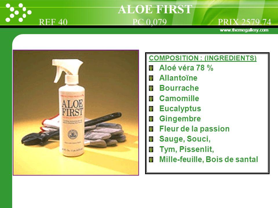 www.themegallery.com COMPOSITION : (INGREDIENTS) Aloé véra 78 % Allantoïne Bourrache Camomille Eucalyptus Gingembre Fleur de la passion Sauge, Souci,
