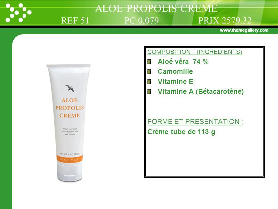 www.themegallery.com COMPOSITION : (INGREDIENTS) Aloé véra 74 % Camomille Vitamine E Vitamine A (Bétacarotène) FORME ET PRESENTATION : Crème tube de 1
