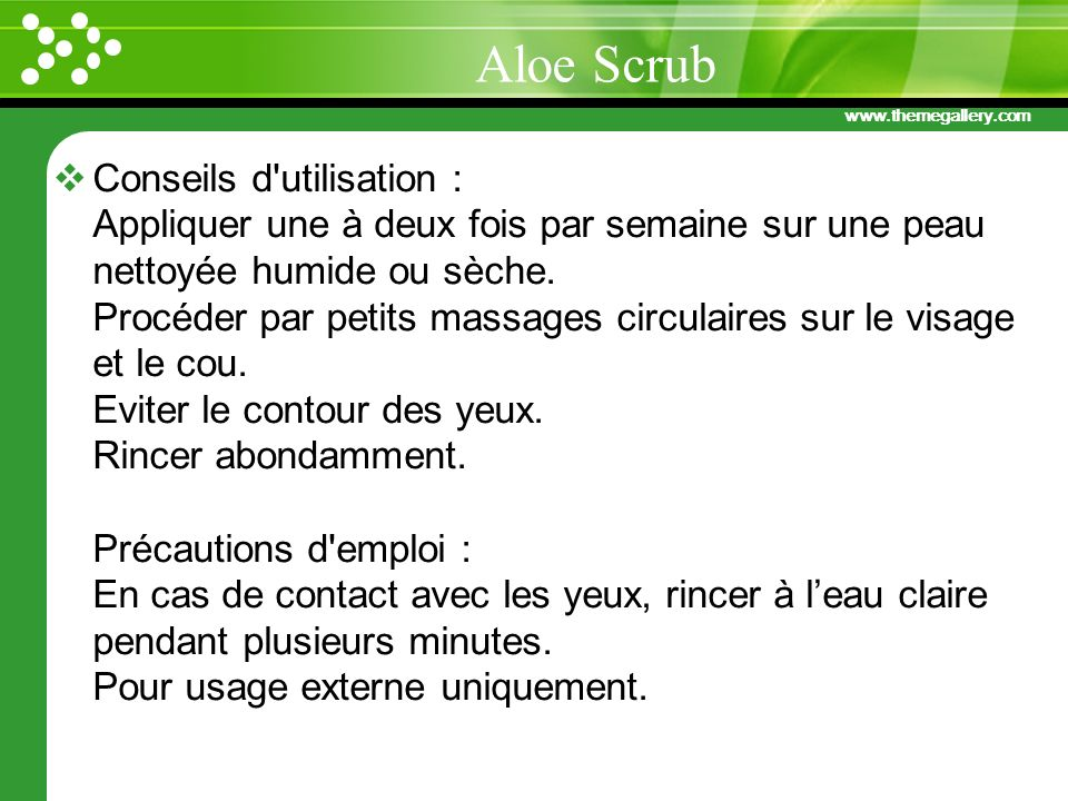 www.themegallery.com Conseils d'utilisation : Appliquer une à deux fois par semaine sur une peau nettoyée humide ou sèche. Procéder par petits massage