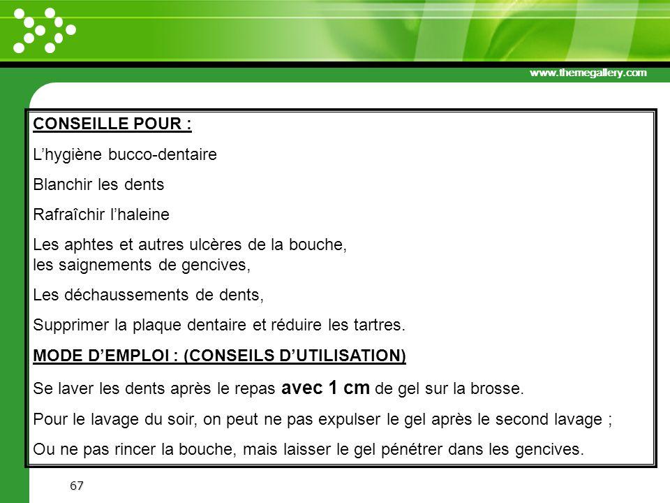 www.themegallery.com 67 CONSEILLE POUR : Lhygiène bucco-dentaire Blanchir les dents Rafraîchir lhaleine Les aphtes et autres ulcères de la bouche, les