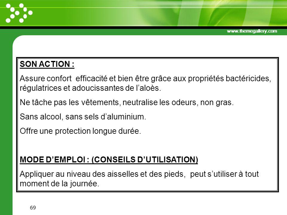 www.themegallery.com 69 SON ACTION : Assure confort efficacité et bien être grâce aux propriétés bactéricides, régulatrices et adoucissantes de laloès
