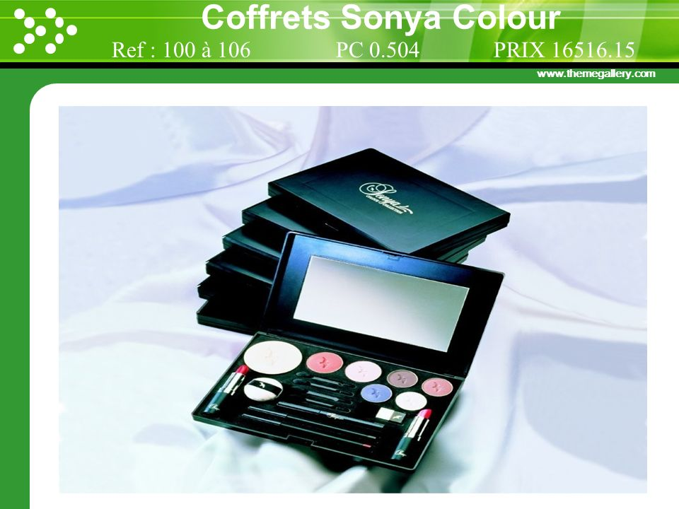 www.themegallery.com Coffrets Sonya Colour Ref : 100 à 106 PC 0.504 PRIX 16516.15