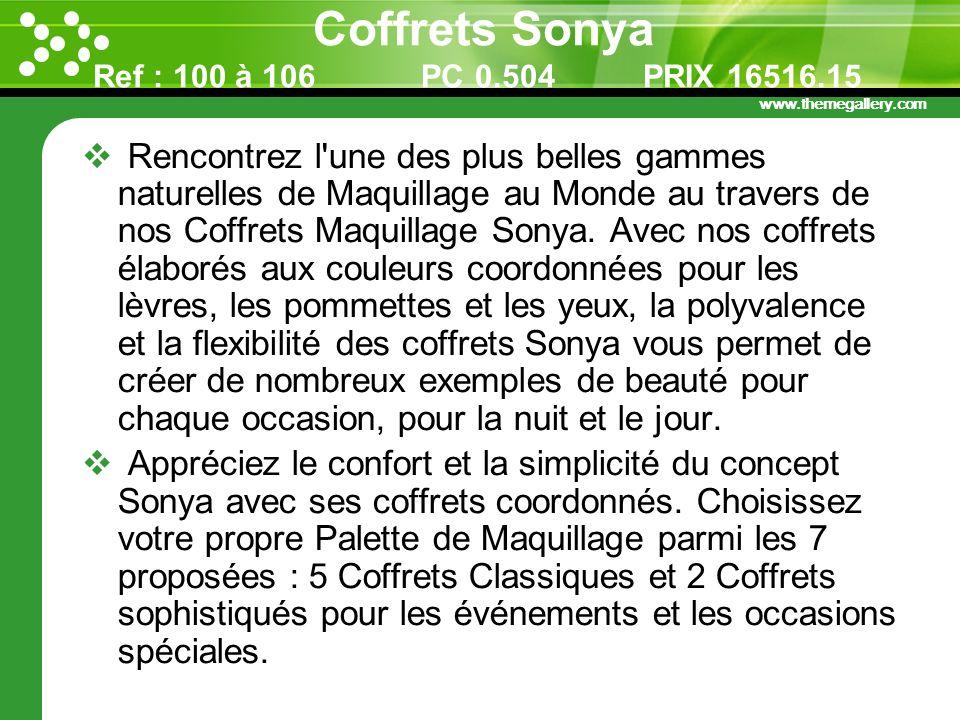 www.themegallery.com Coffrets Sonya Ref : 100 à 106 PC 0.504 PRIX 16516.15 Rencontrez l'une des plus belles gammes naturelles de Maquillage au Monde a