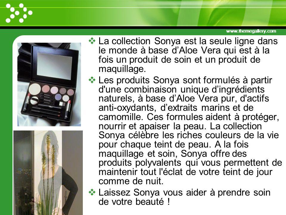 www.themegallery.com La collection Sonya est la seule ligne dans le monde à base dAloe Vera qui est à la fois un produit de soin et un produit de maqu