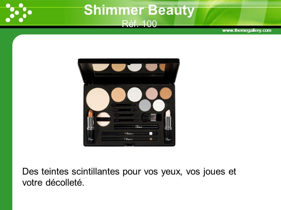 www.themegallery.com Shimmer Beauty Réf. 100 Des teintes scintillantes pour vos yeux, vos joues et votre décolleté.