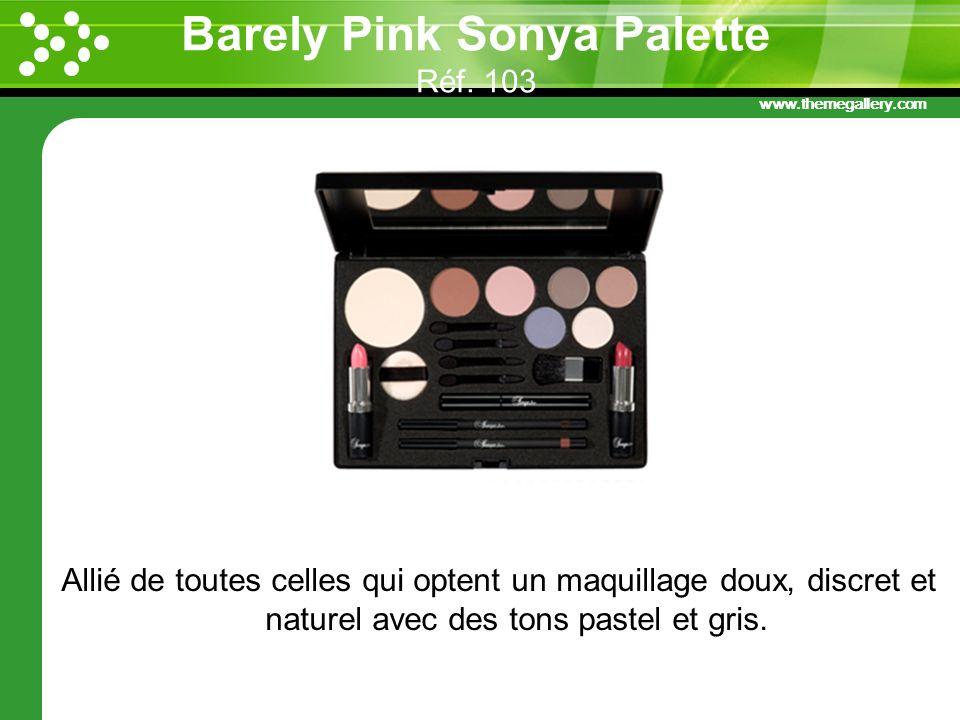 www.themegallery.com Barely Pink Sonya Palette Réf. 103 Allié de toutes celles qui optent un maquillage doux, discret et naturel avec des tons pastel