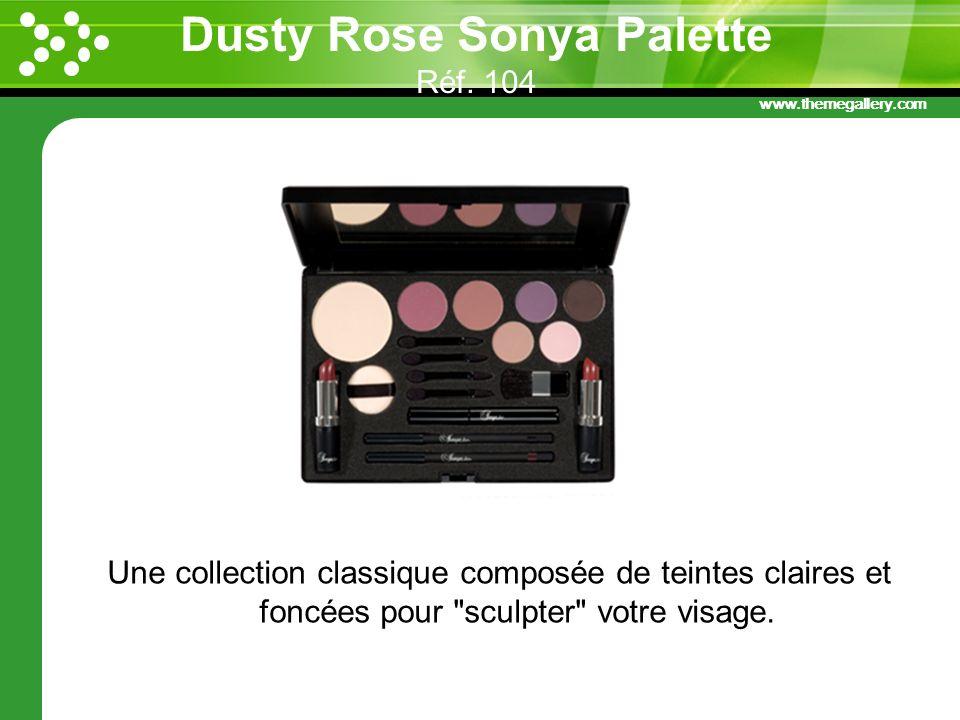 www.themegallery.com Dusty Rose Sonya Palette Réf. 104 Une collection classique composée de teintes claires et foncées pour