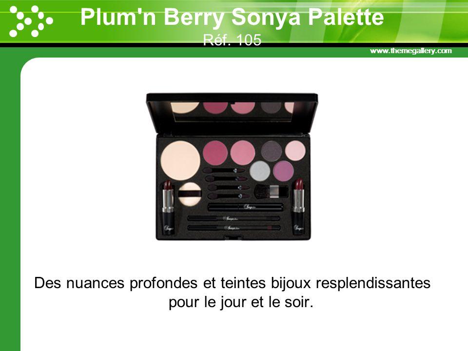 www.themegallery.com Plum'n Berry Sonya Palette Réf. 105 Des nuances profondes et teintes bijoux resplendissantes pour le jour et le soir.
