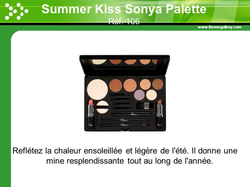 www.themegallery.com Summer Kiss Sonya Palette Réf. 106 Reflétez la chaleur ensoleillée et légère de l'été. Il donne une mine resplendissante tout au