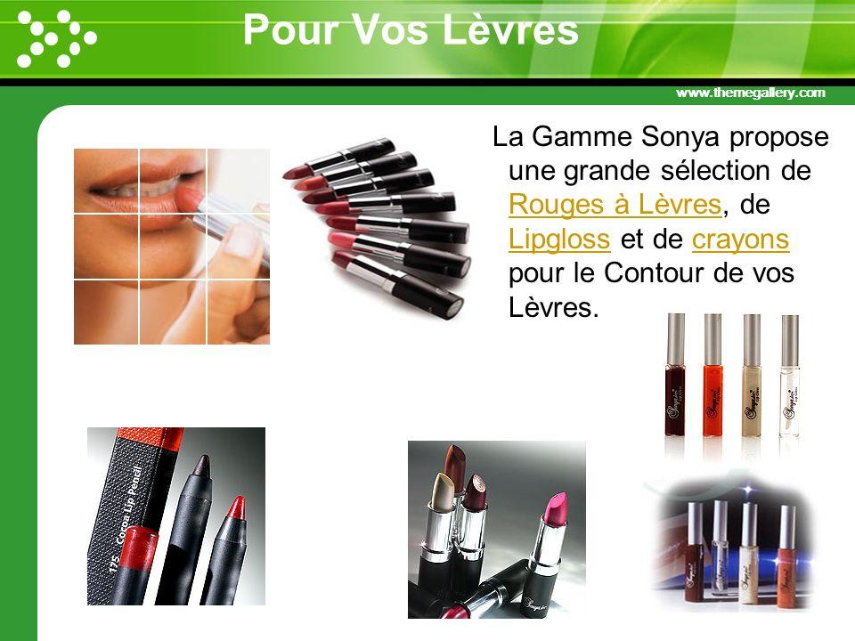 www.themegallery.com Pour Vos Lèvres La Gamme Sonya propose une grande sélection de Rouges à Lèvres, de Lipgloss et de crayons pour le Contour de vos