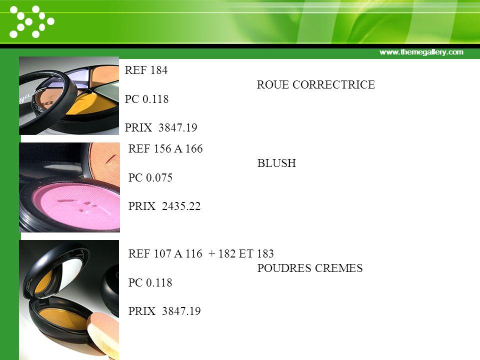 www.themegallery.com 87 REF 107 A 116 + 182 ET 183 POUDRES CREMES PC 0.118 PRIX 3847.19 REF 156 A 166 BLUSH PC 0.075 PRIX 2435.22 REF 184 ROUE CORRECT