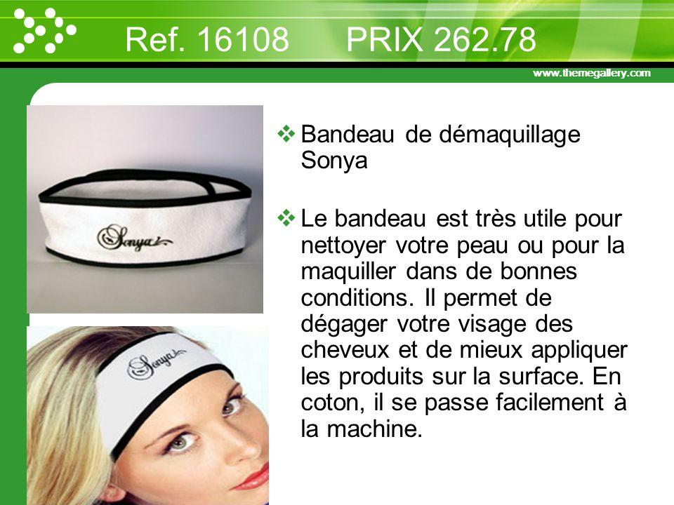 www.themegallery.com Ref. 16108 PRIX 262.78 Bandeau de démaquillage Sonya Le bandeau est très utile pour nettoyer votre peau ou pour la maquiller dans
