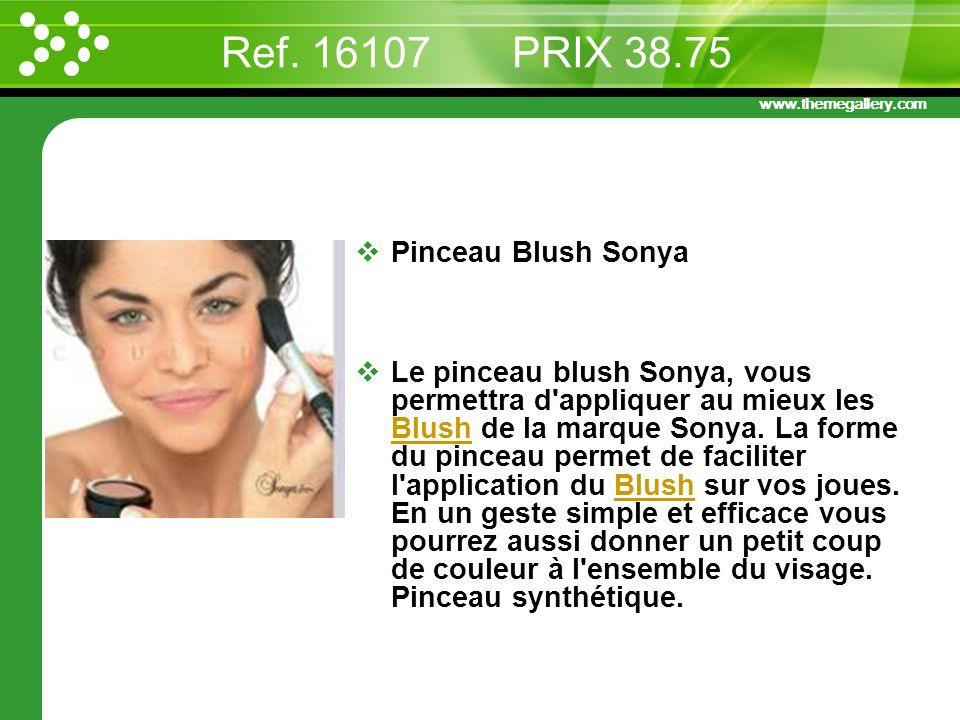 www.themegallery.com Ref. 16107 PRIX 38.75 Pinceau Blush Sonya Le pinceau blush Sonya, vous permettra d'appliquer au mieux les Blush de la marque Sony