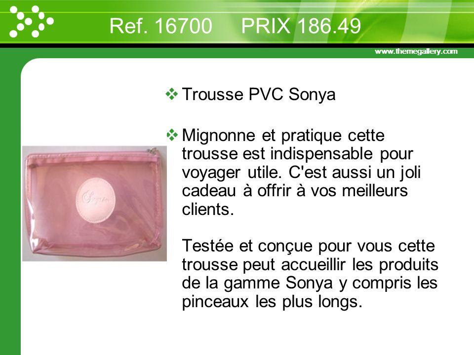 www.themegallery.com Ref. 16700 PRIX 186.49 Trousse PVC Sonya Mignonne et pratique cette trousse est indispensable pour voyager utile. C'est aussi un
