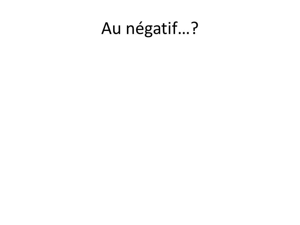 Au négatif…?