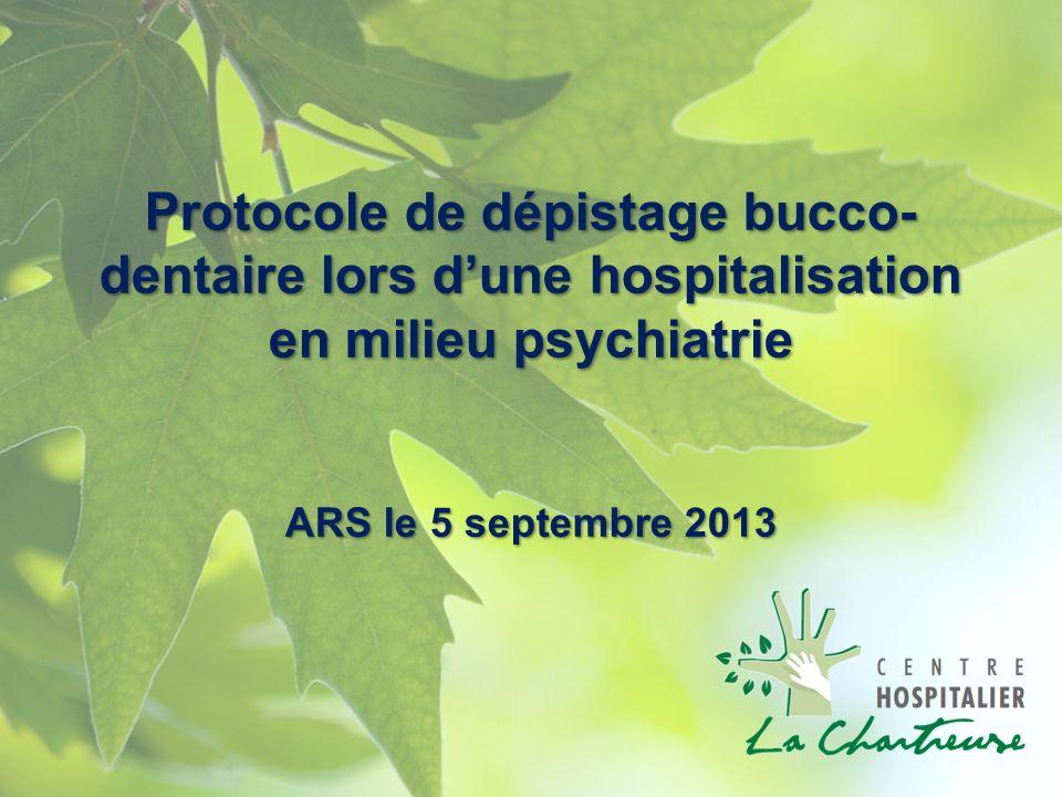 Protocole de dépistage bucco- dentaire lors dune hospitalisation en milieu psychiatrie ARS le 5 septembre 2013