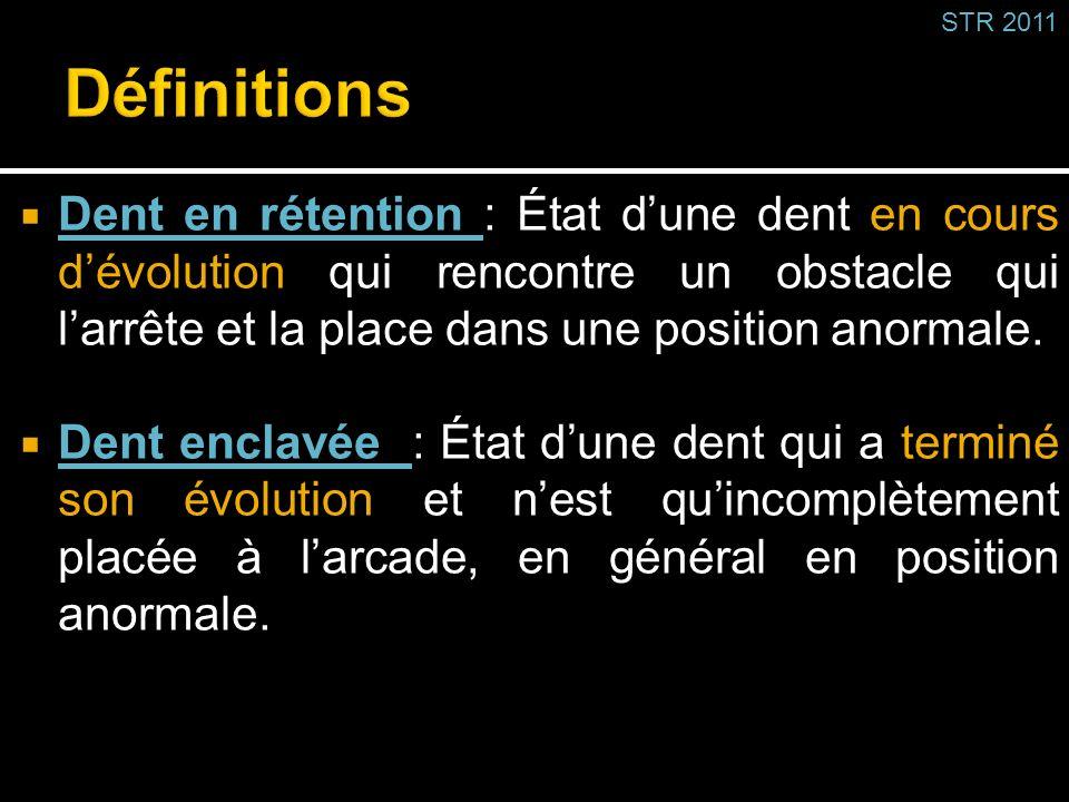 Dent en rétention : État dune dent en cours dévolution qui rencontre un obstacle qui larrête et la place dans une position anormale. Dent enclavée : É