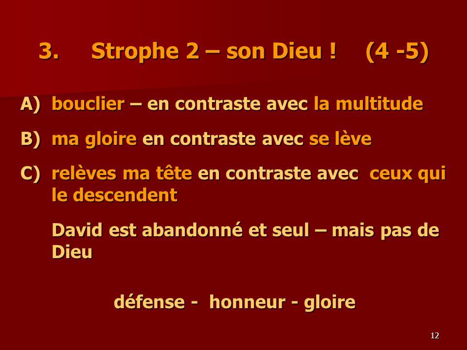 12 3. Strophe 2 – son Dieu ! (4 -5) A)bouclier – en contraste avec la multitude B) ma gloire en contraste avec se lève C)relèves ma tête en contraste