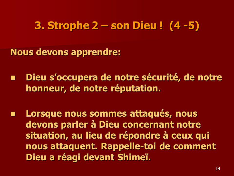 14 3. Strophe 2 – son Dieu ! (4 -5) Nous devons apprendre: Dieu soccupera de notre sécurité, de notre honneur, de notre réputation. Dieu soccupera de