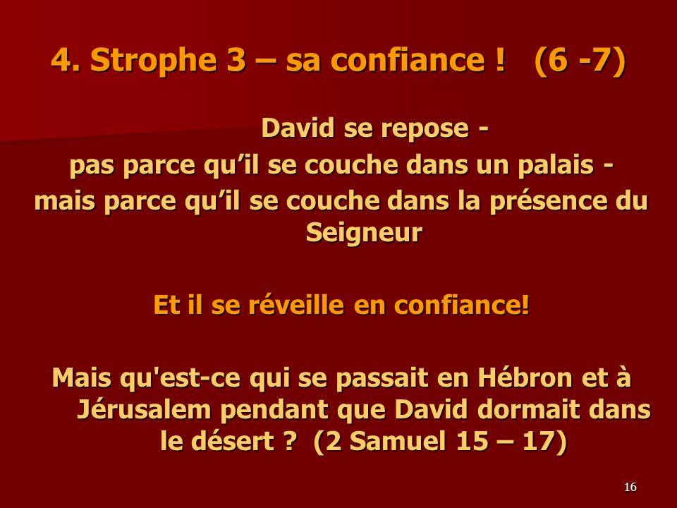 16 4. Strophe 3 – sa confiance ! (6 -7) David se repose - pas parce quil se couche dans un palais - mais parce quil se couche dans la présence du Seig