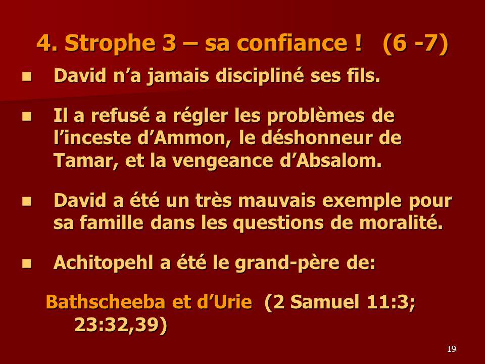 19 4. Strophe 3 – sa confiance ! (6 -7) David na jamais discipliné ses fils. David na jamais discipliné ses fils. Il a refusé a régler les problèmes d