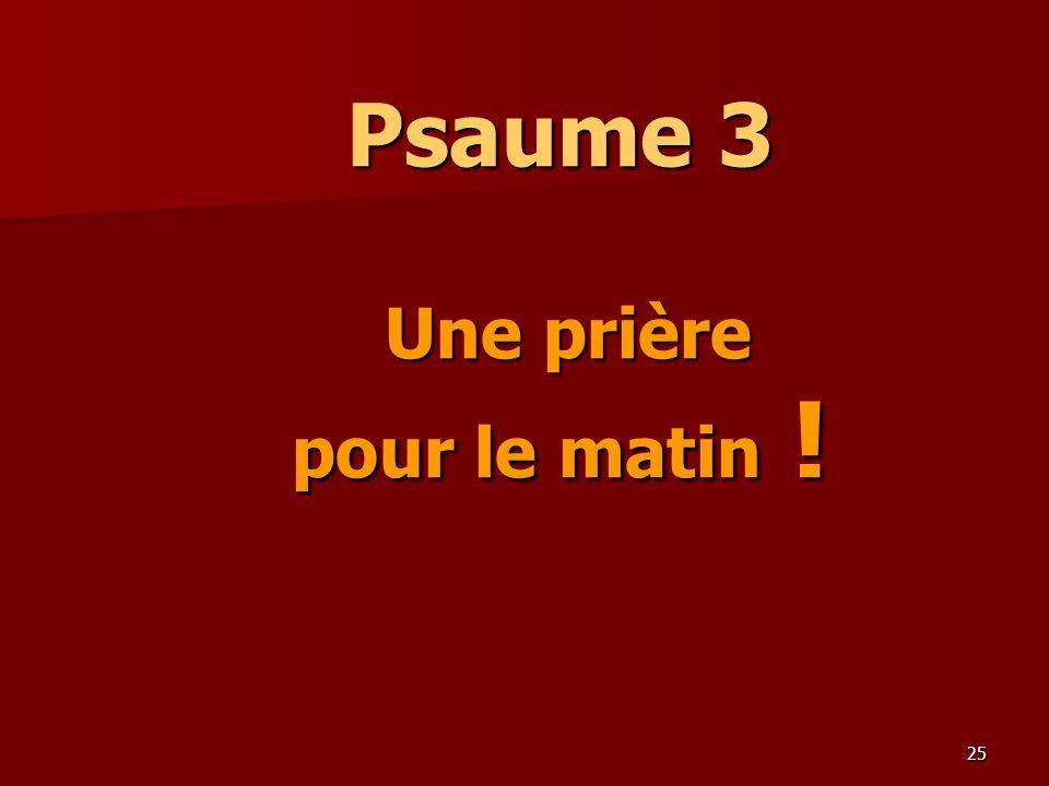25 Psaume 3 Une prière pour le matin !