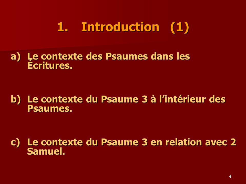4 1.Introduction (1) a)Le contexte des Psaumes dans les Écritures. b)Le contexte du Psaume 3 à lintérieur des Psaumes. c)Le contexte du Psaume 3 en re