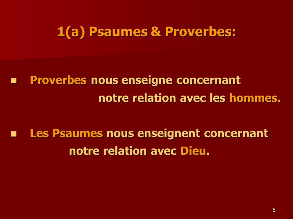 5 1(a) Psaumes & Proverbes: Proverbes nous enseigne concernant Proverbes nous enseigne concernant notre relation avec les hommes. Les Psaumes nous ens