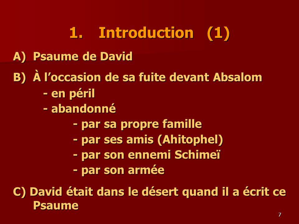 7 1.Introduction (1) A)Psaume de David B)À loccasion de sa fuite devant Absalom - en péril - abandonné - par sa propre famille - par ses amis (Ahitoph