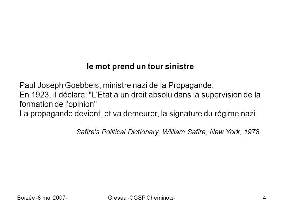 Borzée -8 mai 2007-Gresea -CGSP Cheminots-5 les nazis n ont rien inventé (ils étaient de bons élèves) La première grande opération de propagande gouvernementale est l oeuvre du président américain Woodrow Wilson.