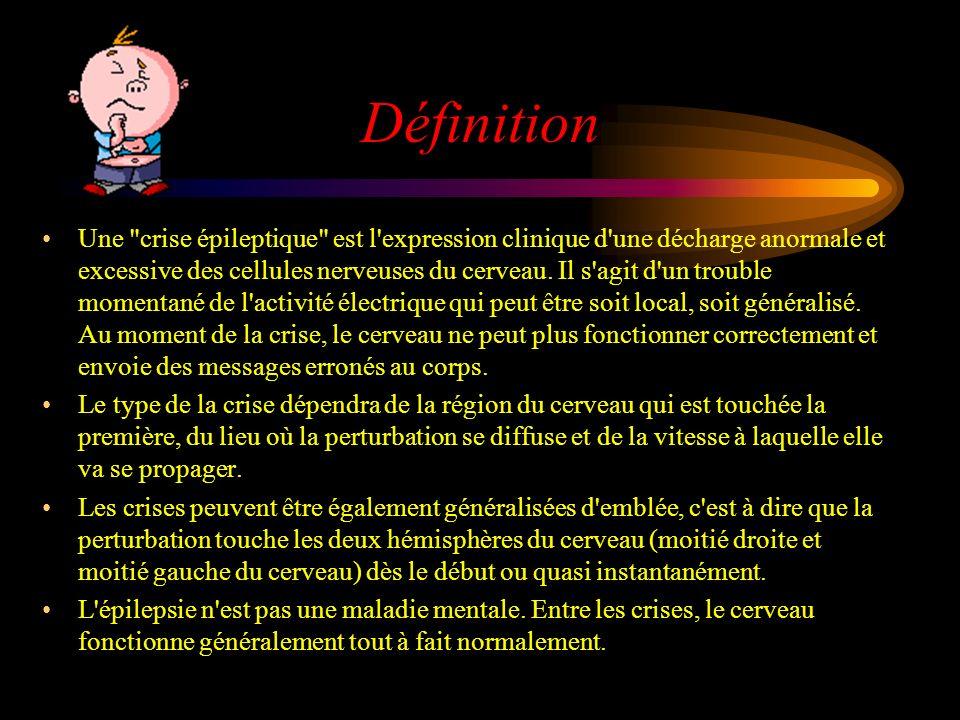 Définition Une crise épileptique est l expression clinique d une décharge anormale et excessive des cellules nerveuses du cerveau.