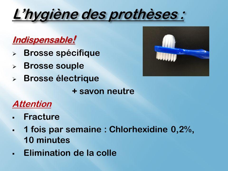 Lhygiène des prothèses : Indispensable .