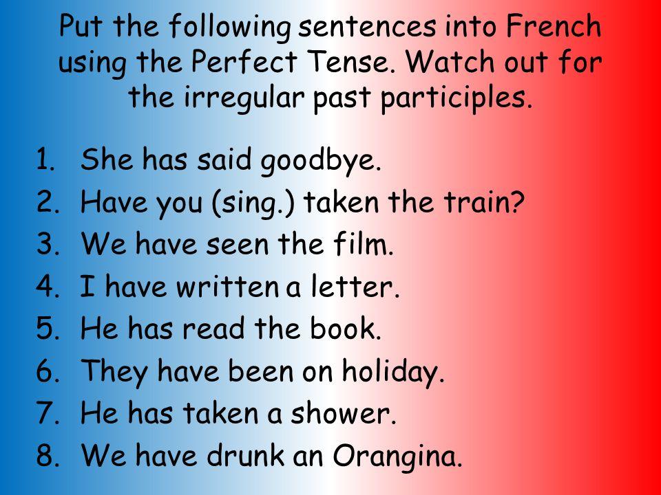 THE PERFECT TENSE WITH AVOIR Give the correct part of the verb in brackets 1.Jai (prendre) le bus. 2.Il a (boire) du Coca. 3.Nous avons (lire) ces mag