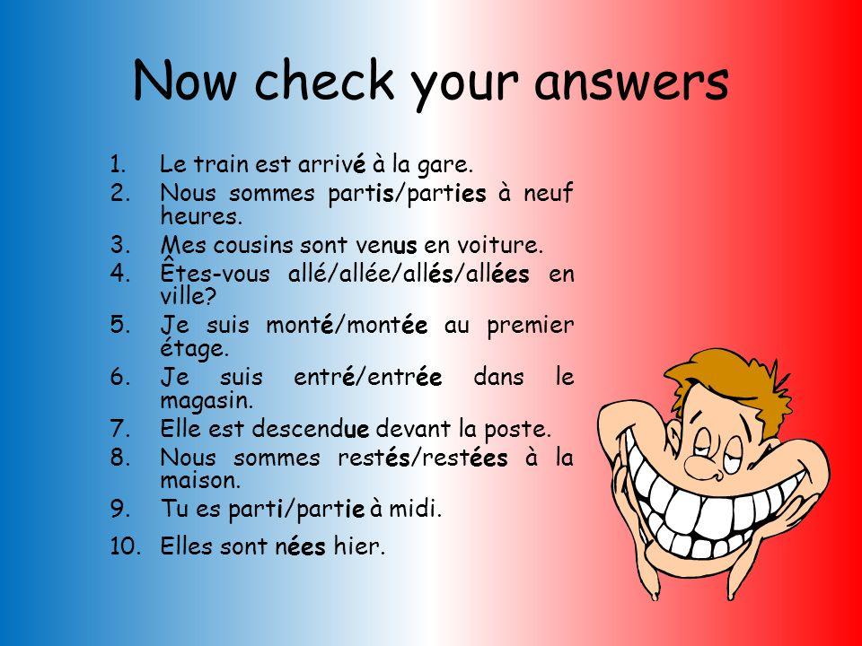 THE PAST PARTICIPLE WITH ÊTRE Write the correct past participle of the verb in brackets. WATCH THE ENDINGS!!! Le train est (arriver) à la gare. Nous s
