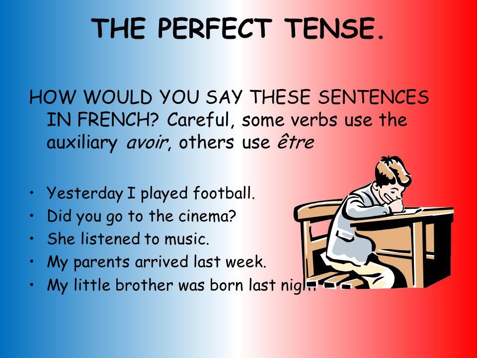 Example Personêtre*Past Participle Meaning jesuisarrivé I have arrived (m) tuesallée you have gone (f) ilestparti he has left elleestrentrée she has g