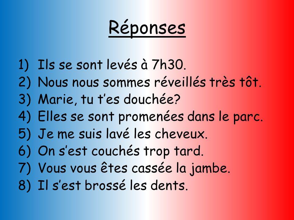 Put the following present tense sentences into the past using the perfect tense. (They are all –er verbs.) 1)Ils se lèvent à 7h30. 2)Nous nous réveill