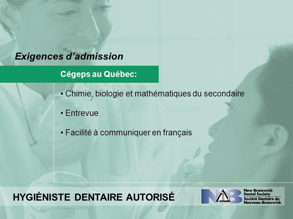 Exigences dadmission HYGIÉNISTE DENTAIRE AUTORISÉ Cégeps au Québec: Chimie, biologie et mathématiques du secondaire Entrevue Facilité à communiquer en