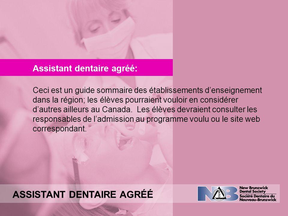 ASSISTANT DENTAIRE AGRÉÉ Assistant dentaire agréé: Ceci est un guide sommaire des établissements denseignement dans la région; les élèves pourraient v