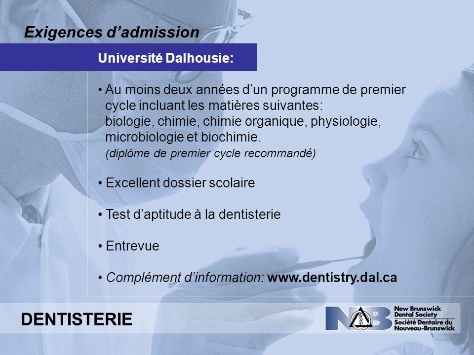 Exigences dadmission DENTISTERIE Université Dalhousie: Au moins deux années dun programme de premier cycle incluant les matières suivantes: biologie,