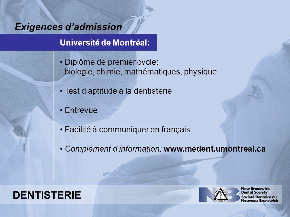 Exigences dadmission Université de Montréal: Diplôme de premier cycle: biologie, chimie, mathématiques, physique Test daptitude à la dentisterie Entre