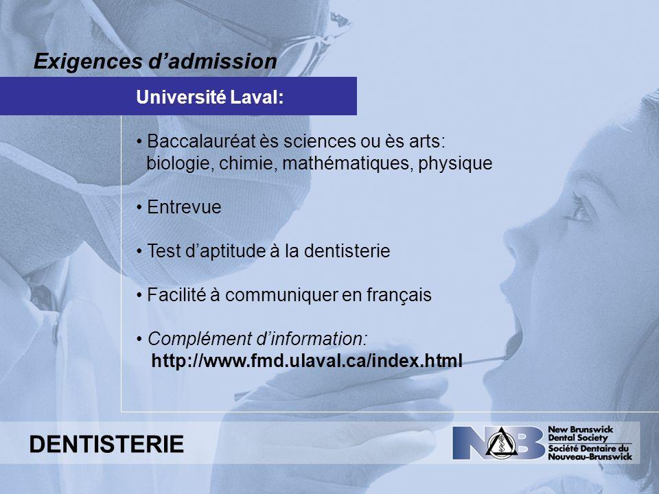 Exigences dadmission Université Laval: Baccalauréat ès sciences ou ès arts: biologie, chimie, mathématiques, physique Entrevue Test daptitude à la den