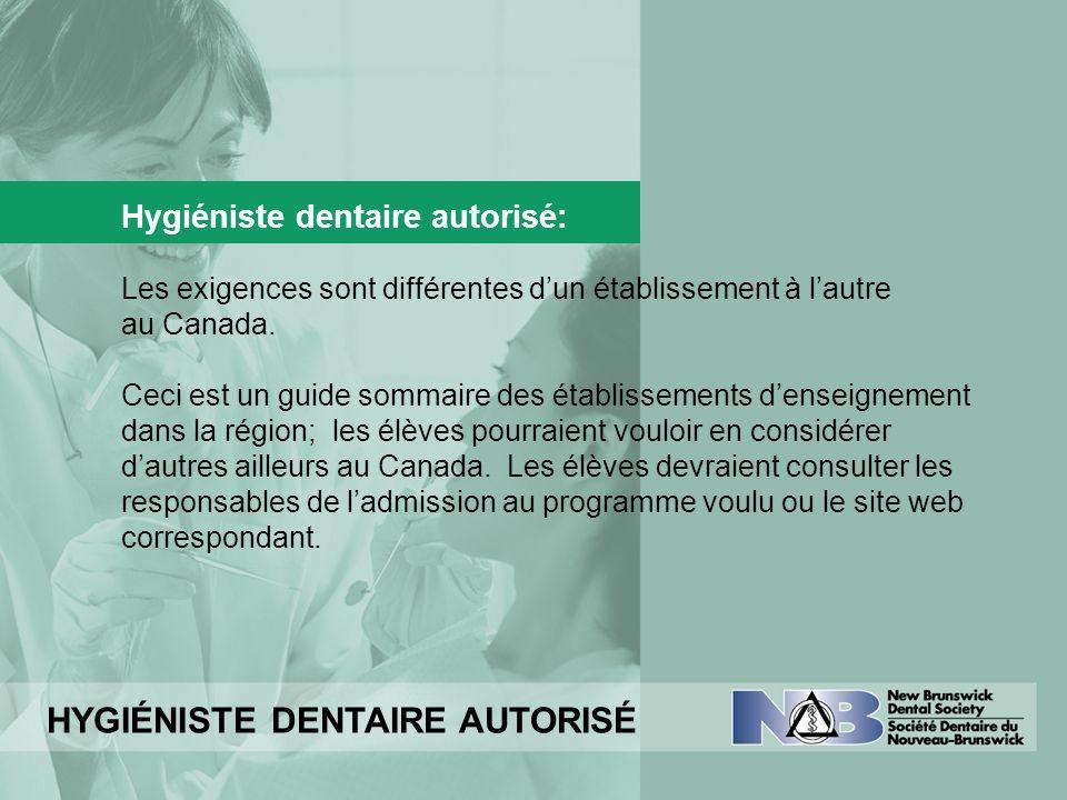 HYGIÉNISTE DENTAIRE AUTORISÉ Hygiéniste dentaire autorisé: Les exigences sont différentes dun établissement à lautre au Canada. Ceci est un guide somm