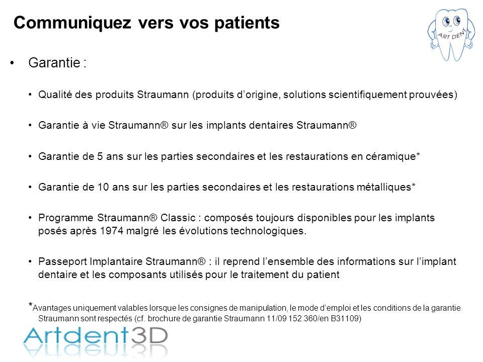 Communiquez vers vos patients Garantie : Qualité des produits Straumann (produits dorigine, solutions scientifiquement prouvées) Garantie à vie Straum